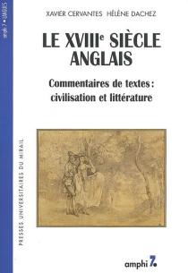 Le XVIIIe siècle anglais : commentaires de texte, civilisation et littératures - XavierCervantes