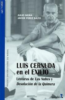 Luis Cernuda en el exilio : lecturas de Las Nubes y Desolacion de la Quimera - JulioNeira