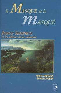 Le masque et le masqué : Jorge Semprun et les abîmes de la mémoire - Maria AngélicaSemilla Duran