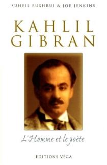 Khalil Gibran, l'homme et le poète : une nouvelle biographie - SuheilBushrui