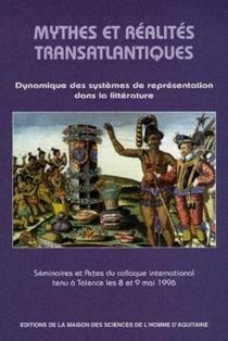 Mythes et réalités transatlantiques : dynamique des systèmes de représentation dans la littérature : séminaires et actes du colloque international tenu à Talence les 8 et 9 déc. 1996 -
