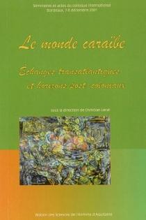 Le monde caraïbe : échanges transatlantiques et horizons post-coloniaux : séminaires et actes du colloque international, Bordeaux, 7 et 8 décembre 2001 -