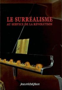 Le surréalisme au service de la révolution : numéros 1 à 6, juillet 1930 à mai 1933, collection complète -