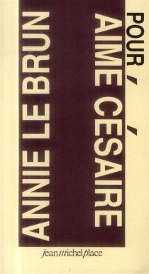 Pour Aimé Césaire - AnnieLe Brun