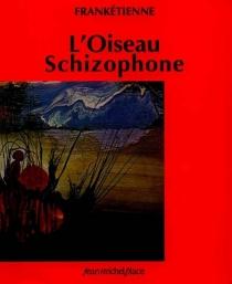 L'oiseau schizophone - Franketienne