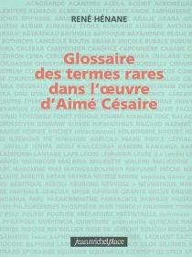 Glossaire des termes rares dans l'oeuvre d'Aimé Césaire - RenéHénane