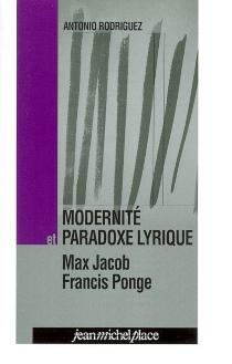 Modernité et paradoxe lyrique : Max Jacob, Francis Ponge - AntonioRodriguez