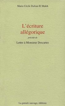 L'écriture allégorique| Précédé de Lettre à Monsieur Descartes - Marie-CécileDufour-El Maleh