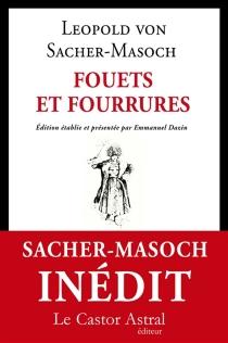 Fouets et fourrures - Leopold vonSacher-Masoch
