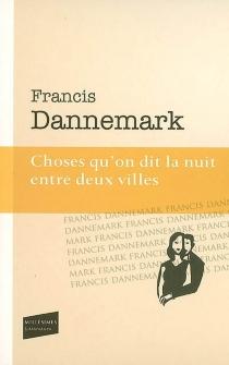 Choses qu'on dit la nuit entre deux villes - FrancisDannemark