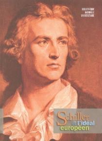 Schiller et l'idéal européen : exposition à la Bibliothèque nationale et universitaire de Strasbourg, 9 mai-22 juillet 2005 -