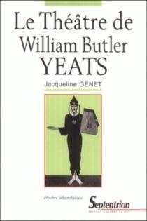 Le théâtre de William Butler Yeats - JacquelineGenet