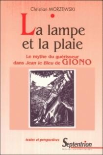 La lampe et la plaie : le mythe du guérisseur dans Jean le Bleu de Giono - ChristianMorzewski