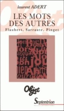 Les mots des autres : lieu commun et création romanesque dans les oeuvres de Gustave Flaubert, Nathalie Sarraute et Robert Pinget - LaurentAdert