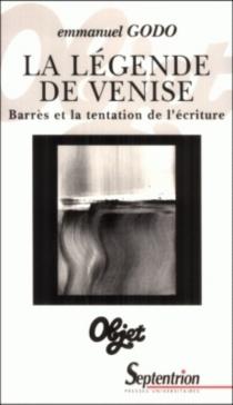 La légende de Venise : Maurice Barrès et la tentation de l'écriture - EmmanuelGodo