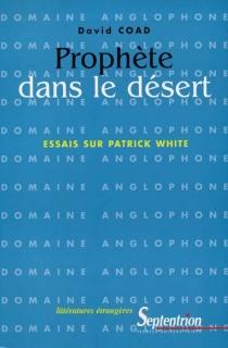 Prophète dans le désert : essais sur Patrick White - DavidCoad