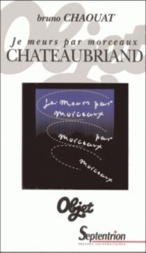 Je meurs par morceaux : Chateaubriand - BrunoChaouat