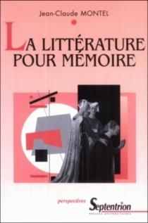 La littérature pour mémoire - Jean-ClaudeMontel