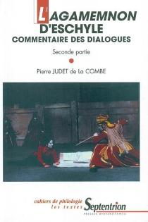 L'Agamemnon d'Eschyle : commentaire des dialogues - PierreJudet de La Combe