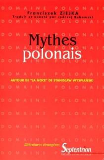 Mythes polonais : autour de La noce de Stanislaw Wyspianski : un siècle après la première théâtrale du plus connu des drames polonais - FranciszekZiejka