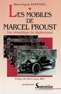 Les mobiles de Marcel Proust : une sémantique du déplacement - Marie-AgnèsBarathieu