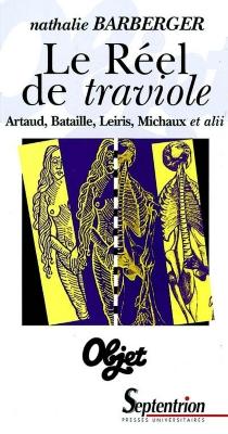 Le réel de traviole : Artaud, Bataille, Leiris, Michaux et alii - NathalieBarberger