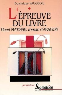 L'épreuve du livre : Henri Matisse, roman d'Aragon - DominiqueVaugeois