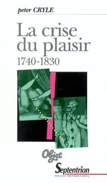 La crise du plaisir : 1740-1830 - PeterCryle