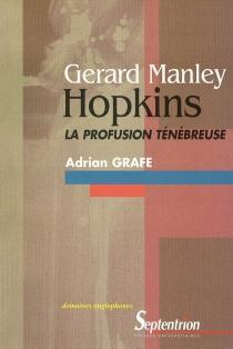 Gerard Manley Hopkins : la profusion ténébreuse : création et décréation dans l'oeuvre poétique de G. M. Hopkins. Une approche à partir de la pensée de Simone Weil - AdrianGrafe