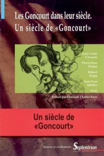 Les Goncourt dans leur siècle, un siècle de Goncourt -