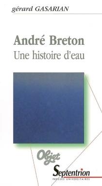 André Breton : une histoire d'eau - GérardGasarian