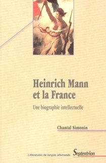 Heinrich Mann et la France : une biographie intellectuelle - Chantal Simonin