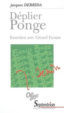 Déplier Ponge : entretien de Jacques Derrida avec Gérard Farasse - JacquesDerrida