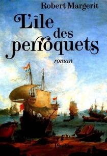 L'île des perroquets - RobertMargerit