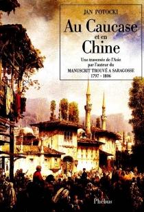 Au Caucase et en Chine : 1797-1806 - JanPotocki
