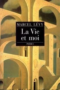 La Vie et moi : chroniques et réflexions d'un raté - MarcelLévy