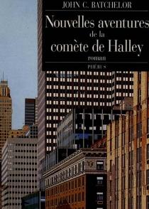 Nouvelles aventures de la comète de Halley - John CalvinBatchelor