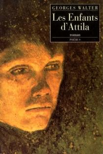 Les enfants d'Attila ou Le siècle de Mathias - GeorgesWalter