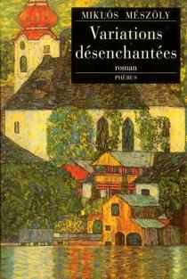 Variations désenchantées - MiklósMészöly