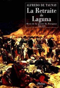 La retraite de Laguna : récit de guerre du Paraguay 1864-1870 - Alfredo d'EscragnolleTaunay