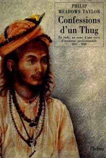 Confessions d'un thug : en Inde, au coeur d'une secte d'assassins professionnels, 1815-1830 - Philip Meadows Taylor