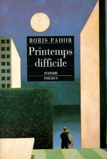 Printemps difficile - Boris Pahor