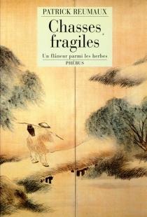 Chasses fragiles : un flâneur parmi les herbes - PatrickReumaux