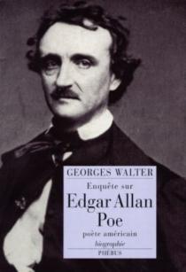 Enquête sur Edgar Allan Poe, poète américain : biographie - GeorgesWalter