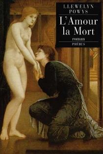 L'amour, la mort : autobiographie imaginaire - LlewelynPowys