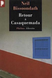 Retour à Casaquemada - NeilBissoondath