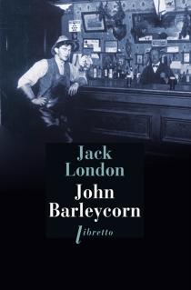 John Barleycorn : le cabaret de la dernière chance - JackLondon