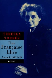 Une Française libre : journal 1939-1945 - TereskaTorrès