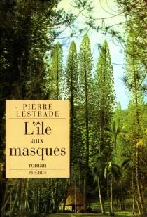 L'île aux masques - PierreLestrade