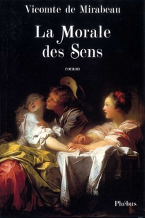 La morale des sens ou L'homme du siècle : extrait des mémoires de Mr le chevalier de Bar - André Boniface Louis RiquetiMirabeau
